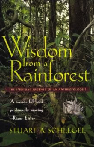 Wisdom from a Rainforest: The Spiritual Journey of an Anthropologist (1998)